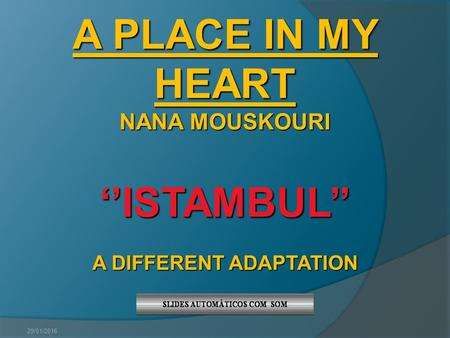 29/01/2016 A PLACE IN MY HEART NANA MOUSKOURI ''ISTAMBUL'' A DIFFERENT ADAPTATION.