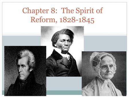 Chapter 8: The Spirit of Reform, 1828-1845. THE AGE OF JACKSON Section One: