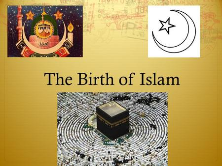 The Birth of Islam. The Arabian Peninsula  Mostly desert  Towns/cities/trade routes on outside.