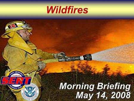 Wildfires Morning Briefing May 14, 2008. Please move conversations into ESF rooms and busy out all phones. Thanks for your cooperation. Silence All Phones.