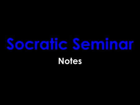 Socratic Seminar Notes. Socratic Seminar Notes …which means you should take some.
