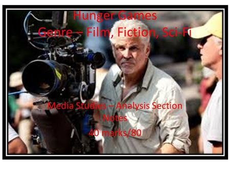 Hunger Games Genre – Film, Fiction, Sci-Fi Media Studies – Analysis Section Notes 40 marks/80.