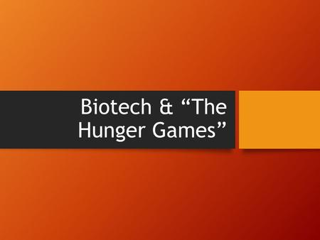 "Biotech & ""The Hunger Games"". Warm-Up, Pre-Info In the movie ""The Hunger Games,"" the Capitol (a term used to refer to what we would call the government)"