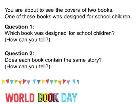 You are about to see the covers of two books. One of these books was designed for school children. Question 1: Which book was designed for school children?
