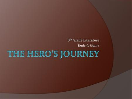 8 th Grade Literature Ender's Game. The Hero's Journey, or monomyth, is based on an idea from the 1949 book, The Hero with a Thousand Faces, by Joseph.