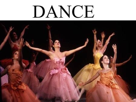 DANCE. The Language of Dance Elements: <strong>Time</strong>, Space and Force Choreographic Forms: Theme and Variations, Rondo and Narrative Styles: (characteristics.