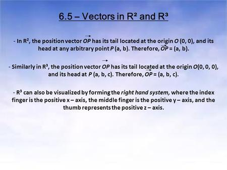 6.5 – Vectors in R² and R³ - In R², the position vector OP has its tail located at the origin O (0, 0), and its head at any arbitrary point P (a, b). Therefore,