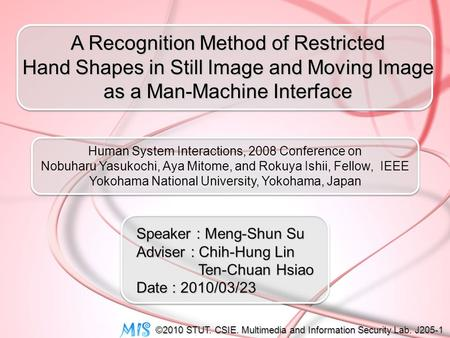 A Recognition Method of Restricted Hand Shapes in Still Image and Moving Image Hand Shapes in Still Image and Moving Image as a Man-Machine Interface Speaker.