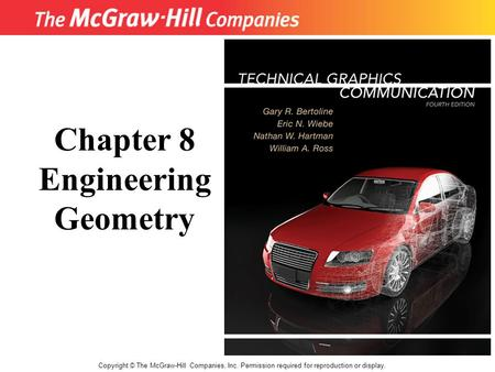Copyright © The McGraw-Hill Companies, Inc. Permission required for reproduction or display. Chapter 8 Engineering Geometry.