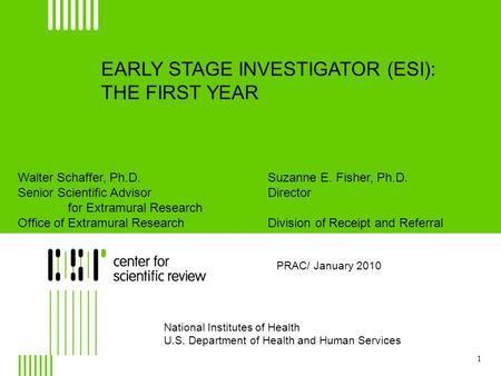 EARLY STAGE INVESTIGATOR (ESI): THE FIRST YEAR PRAC/ January 2010 National Institutes of Health U.S. Department of Health and Human Services Walter Schaffer,