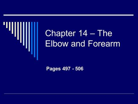 Chapter 14 – The Elbow and Forearm Pages 497 - 506.