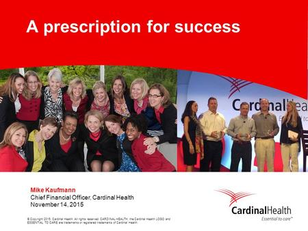 © Copyright 2015, Cardinal Health. All rights reserved. CARDINAL HEALTH, the Cardinal Health LOGO and ESSENTIAL TO CARE are trademarks or registered trademarks.