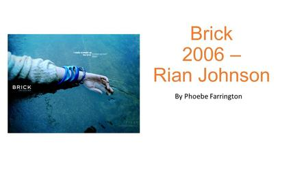 Brick 2006 – Rian Johnson By Phoebe Farrington. Location(s)/Setting; The first location is the tunnel/sewer opening. It is very closed, dark and isolated.