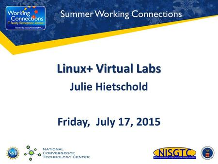 Summer Working Connections Linux+ Virtual Labs Julie Hietschold Friday, July 17, 2015.