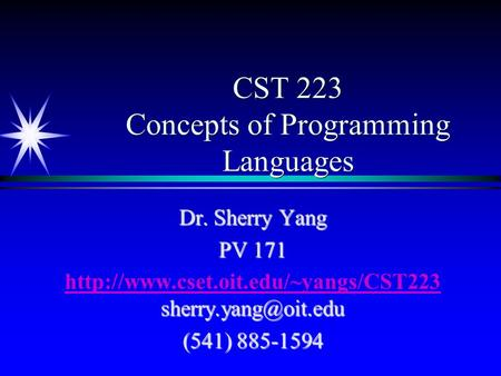 CST 223 Concepts of Programming Languages Dr. Sherry Yang PV 171