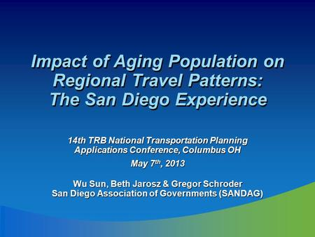 Impact of Aging Population on Regional Travel Patterns: The San Diego Experience 14th TRB National Transportation Planning Applications Conference, Columbus.