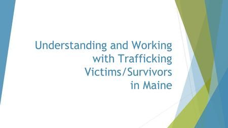 Understanding and Working with Trafficking Victims/Survivors in Maine.