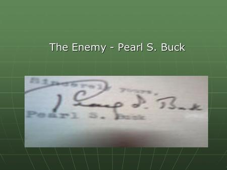 The Enemy – The Enemy - Pearl S. Buck. Know Your Author Know Your Author Birth - June 26, 1892, in Hillsboro, West Virginia. Parents - Southern Presbyterian.
