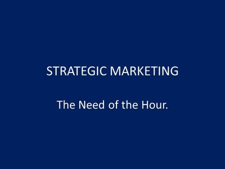 STRATEGIC MARKETING The Need of the Hour. Strategic Planning …is the managerial process of developing and maintaining a strategic fit between the organization's.