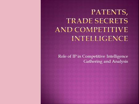 Role of IP in Competitive Intelligence Gathering and Analysis.