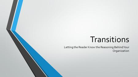 Transitions Letting the Reader Know the Reasoning Behind Your Organization.
