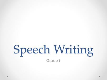 "Speech Writing Grade 9. ""According to most studies, people's No.1 fear is public speaking. Death is No.2. Does that seem right? That means that to the."