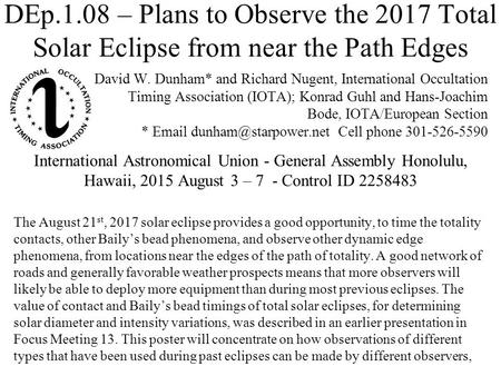 DEp.1.08 – Plans to Observe the 2017 Total Solar Eclipse from near the Path Edges David W. Dunham* and Richard Nugent, International Occultation Timing.