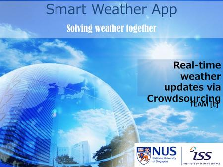 Real-time weather updates via Crowdsourcing TEAM [E] Smart Weather App Solving weather together.