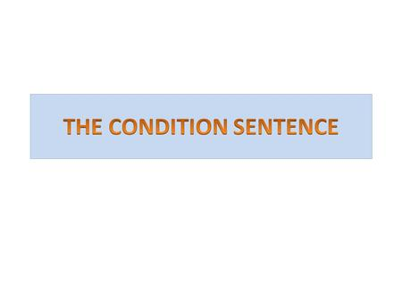 Conditional sentences are sentences expressing factual implications, or hypothetical situations and their consequences. NOTE:MAKE THE KID UNDERSTAND THE.