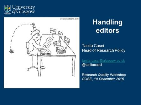 Handling editors Tanita Casci Head of Research Policy  @tanitacasci Research Quality Workshop COSE,