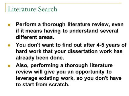 Literature Search Perform a thorough literature review, even if it means having to understand several different areas. You don't want to find out after.