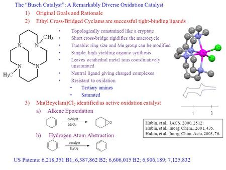 "The ""Busch Catalyst"": A Remarkably Diverse Oxidation Catalyst 1)Original Goals and Rationale 2)Ethyl Cross-Bridged Cyclams are successful tight-binding."