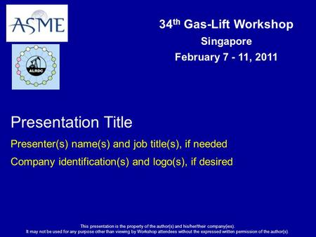 34 th Gas-Lift Workshop Singapore February 7 - 11, 2011 This presentation is the property of the author(s) and his/her/their company(ies). It may not be.