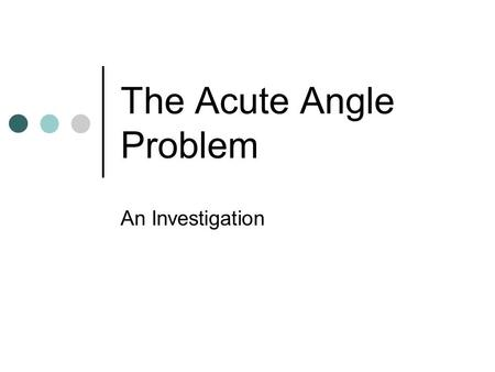 The Acute Angle Problem An Investigation The acute angle problem. In this problem, the angle between the two outside lines is always acute. 1.The diagram.