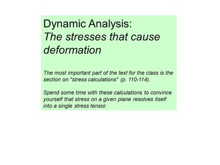 Dynamic Analysis: The stresses that cause deformation The most important part of the text for the class is the section on stress calculations (p. 110-114).