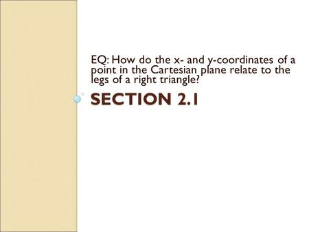 SECTION 2.1 EQ: How do the x- and y-coordinates of a point in the Cartesian plane relate to the legs of a right triangle?
