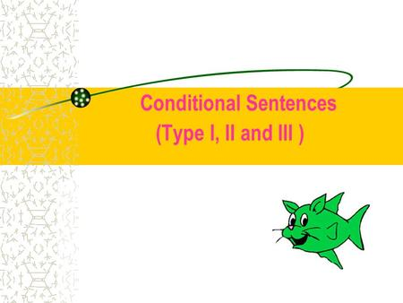 Conditional Sentences (Type I, II and III ) Conditional Sentence Type I We use conditional sentences Type I to talk about something that is likely to.
