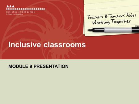 MODULE 9 PRESENTATION Inclusive classrooms. Why this module? »Effective ways to use teacher's aide support in inclusive classrooms: –reducing one-to-one.