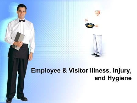 Employee & Visitor Illness, Injury, and Hygiene. Goal To learn how to prevent human contamination of food.