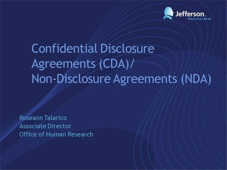 Confidential Disclosure Agreements (CDA)/ Non-Disclosure Agreements (NDA) Roseann Talarico Associate Director Office of Human Research.
