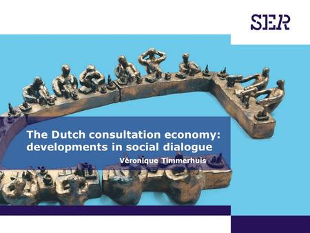 The Dutch consultation economy: developments in social dialogue Véronique Timmerhuis.