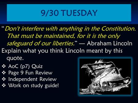 "9/30 TUESDAY ""Don't interfere with anything in the Constitution. That must be maintained, for it is the only safeguard of our liberties."" ― Abraham Lincoln."