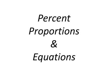 Percent Proportions & Equations.