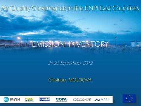 Air Quality Governance in the ENPI East Countries EMISSION INVENTORY 24-26 September 2012 Chisinau, MOLDOVA.