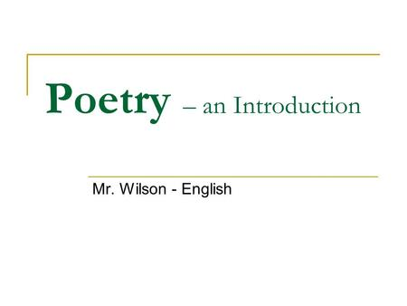 "Poetry – an Introduction Mr. Wilson - English. Origins Poetry comes from the Greek term for ""making"" – specifically, it was seen as a way of communicating."