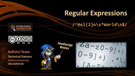 Regular Expressions /^Hel{2}o\s*World\n$/ SoftUni Team Technical Trainers Software University