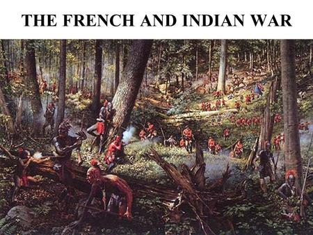 THE FRENCH AND INDIAN WAR. Guided Reading French & Indian War Timeline.