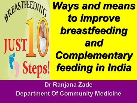Ways and means to improve breastfeeding and Complementary feeding in India Dr Ranjana Zade Department Of Community Medicine.