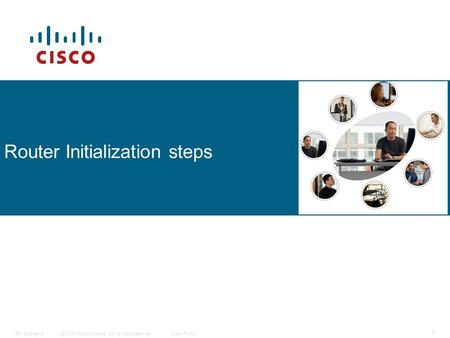 © 2006 Cisco Systems, Inc. All rights reserved.Cisco PublicITE I Chapter 6 1 Router Initialization steps.