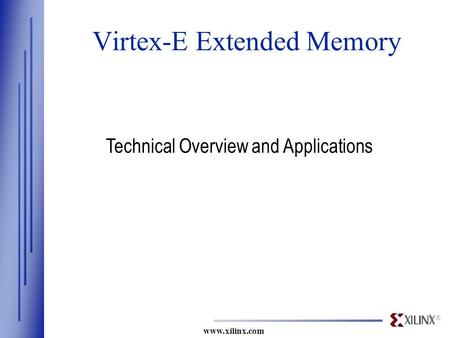 ® www.xilinx.com Virtex-E Extended Memory Technical Overview and Applications.